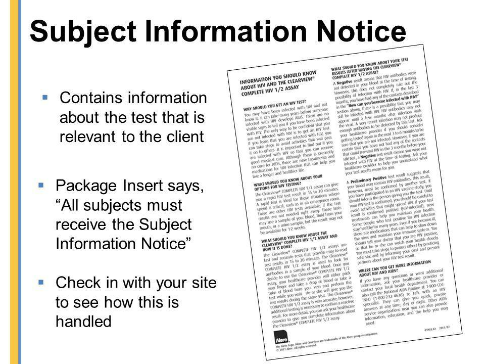 Subject Information Notice Contains information about the test that is relevant to the client Package Insert says, All subjects must receive the Subje