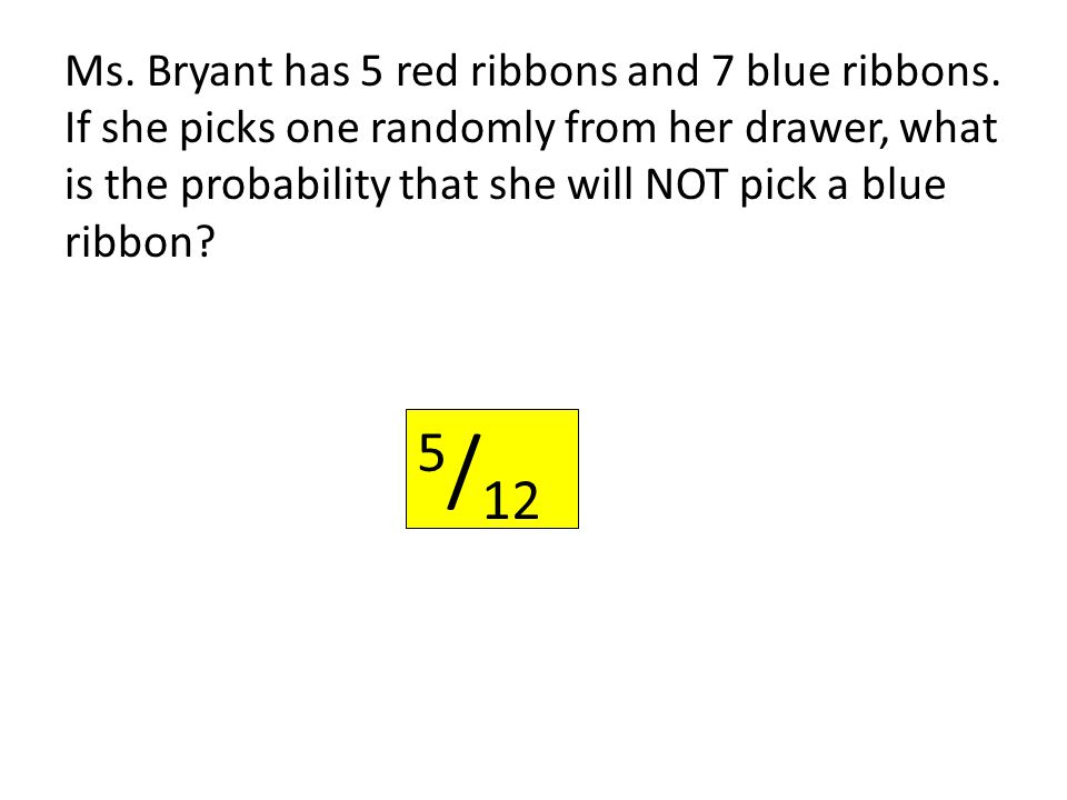 Ms. Bryant has 5 red ribbons and 7 blue ribbons.