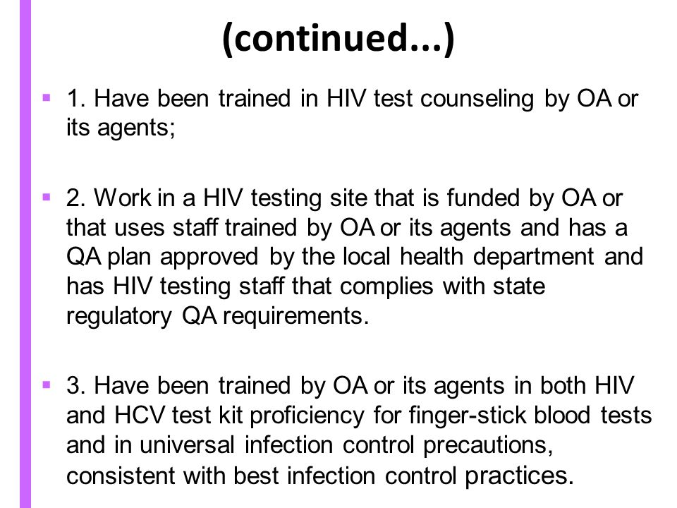 (continued...) 1.Have been trained in HIV test counseling by OA or its agents; 2.