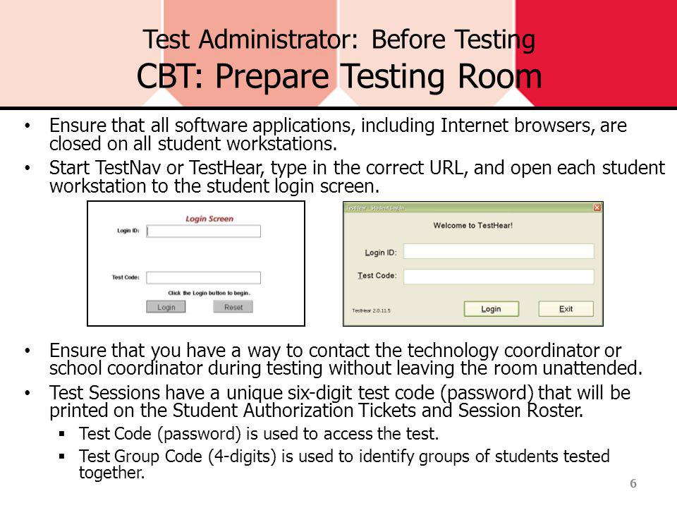 Test Administrator: Before Testing CBT: Prepare Testing Room Ensure that all software applications, including Internet browsers, are closed on all student workstations.