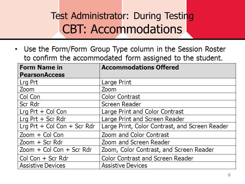 Test Administrator: During Testing CBT: Accommodations The following codes should be used by test administrators to record accommodations actually used by each student during the test administration.