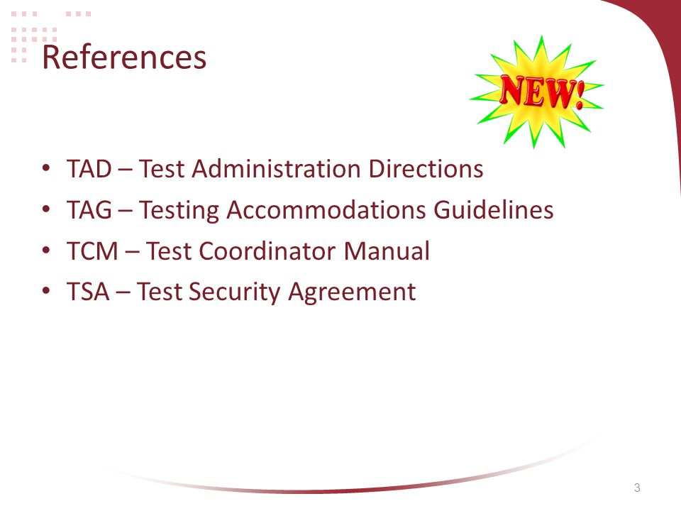 3 References TAD – Test Administration Directions TAG – Testing Accommodations Guidelines TCM – Test Coordinator Manual TSA – Test Security Agreement