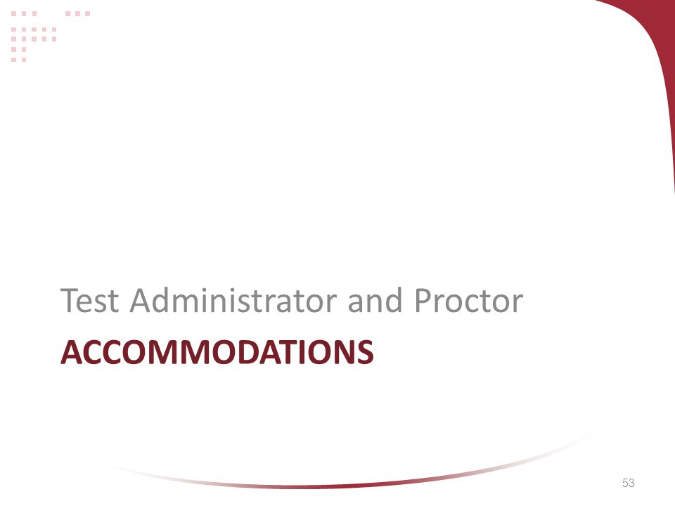 53 ACCOMMODATIONS Test Administrator and Proctor