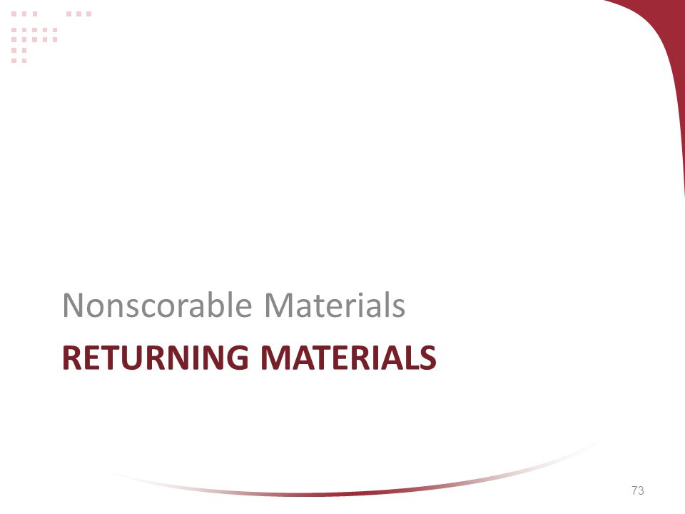 73 RETURNING MATERIALS Nonscorable Materials