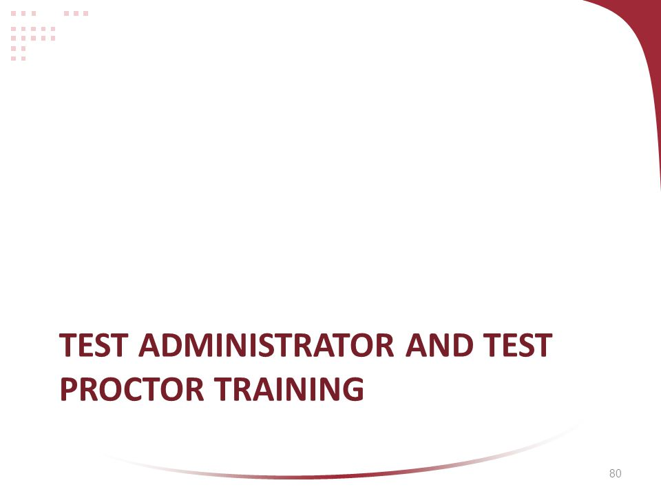 80 TEST ADMINISTRATOR AND TEST PROCTOR TRAINING
