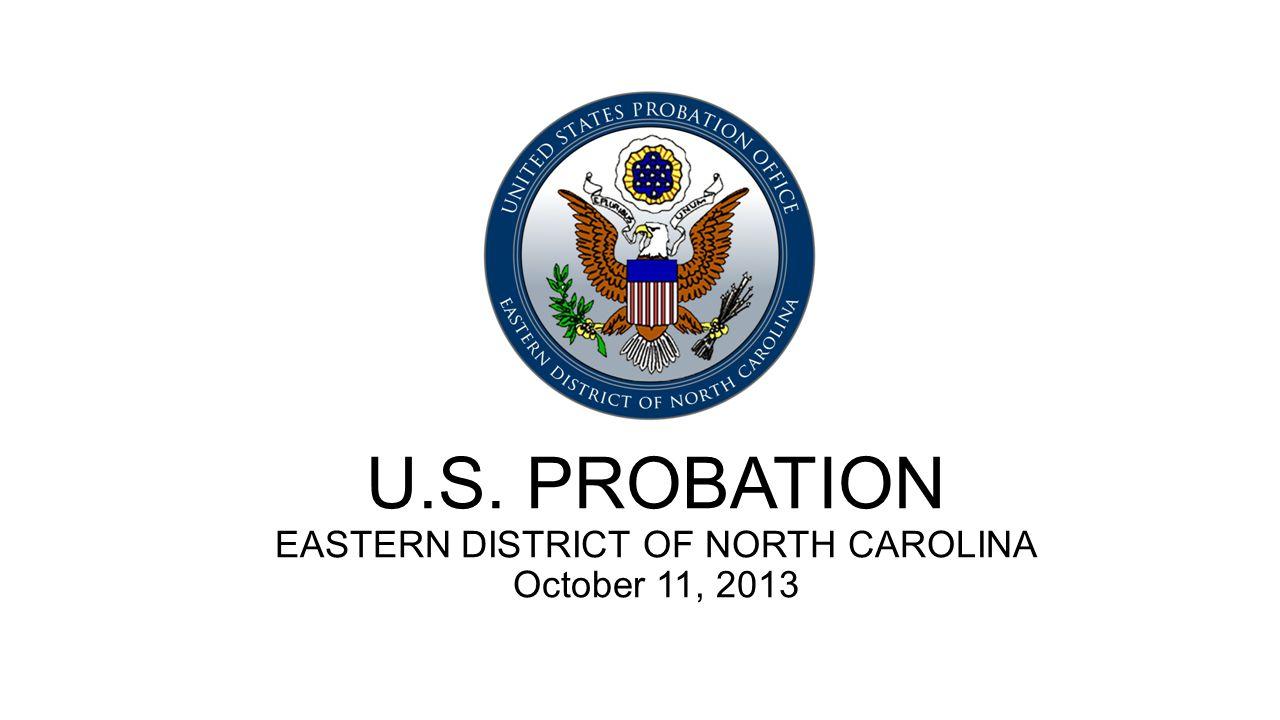 U.S. PROBATION EASTERN DISTRICT OF NORTH CAROLINA October 11, 2013