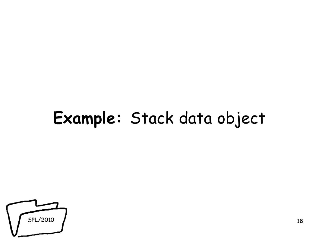 SPL/2010 Example: Stack data object 18