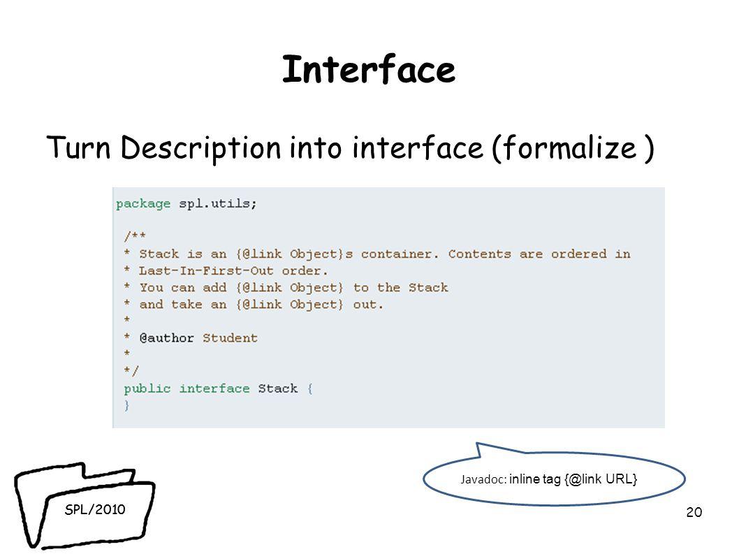 SPL/2010 Interface Turn Description into interface (formalize ) 20 Javadoc: inline tag {@link URL}
