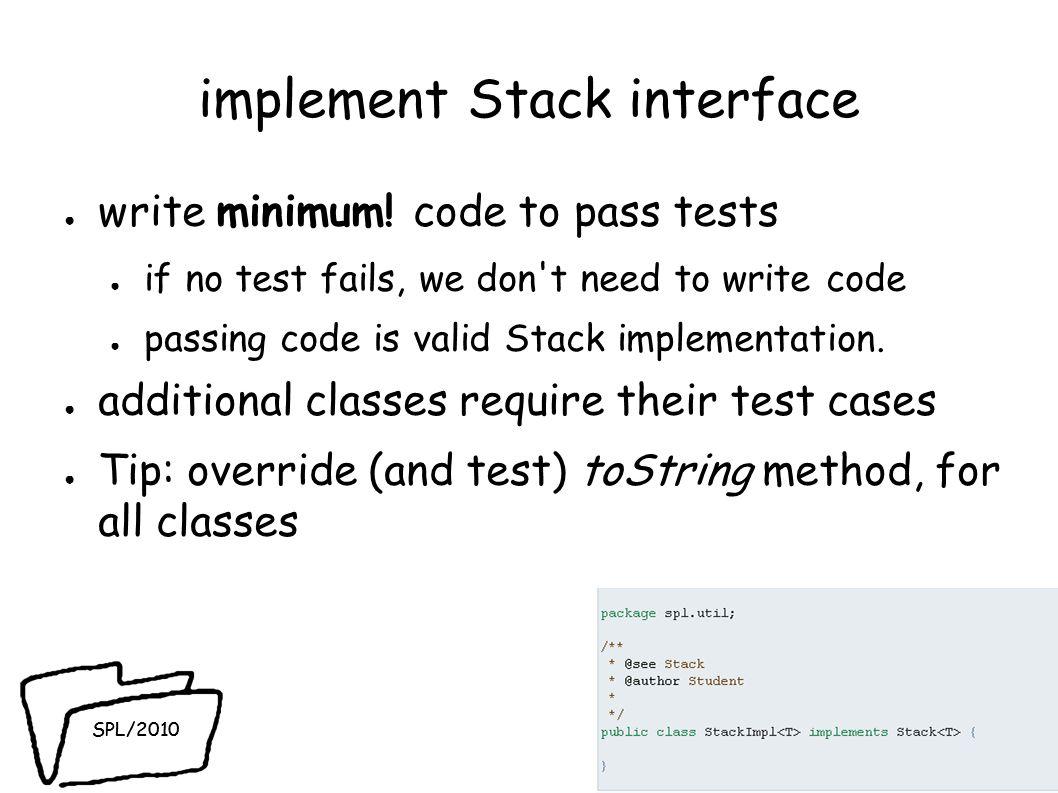 SPL/2010 implement Stack interface write minimum.