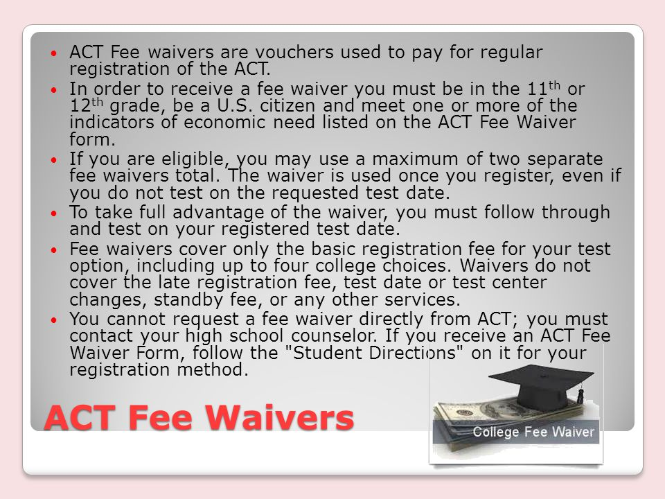 ACT Fee Waivers ACT Fee waivers are vouchers used to pay for regular registration of the ACT.
