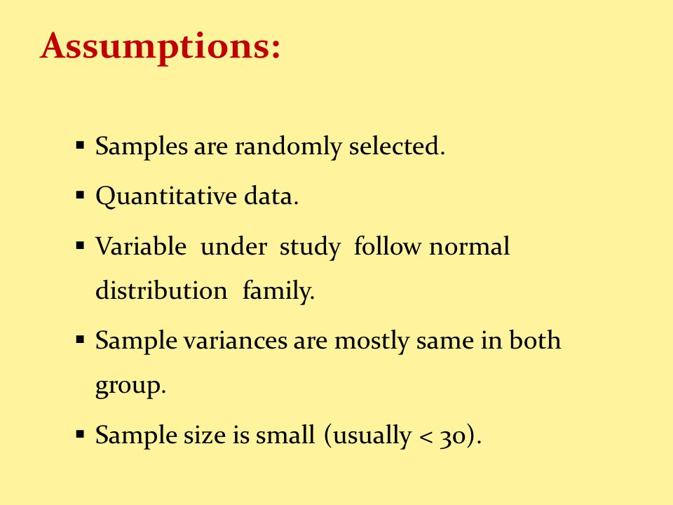 Assumptions: Samples are randomly selected. Quantitative data.