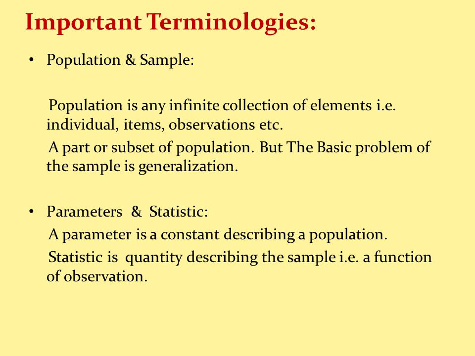 Important Terminologies: Population & Sample: Population is any infinite collection of elements i.e.