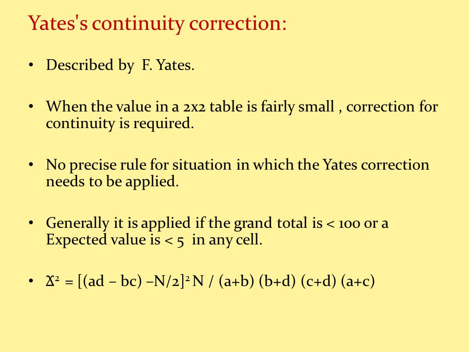Yates s continuity correction: Described by F. Yates.
