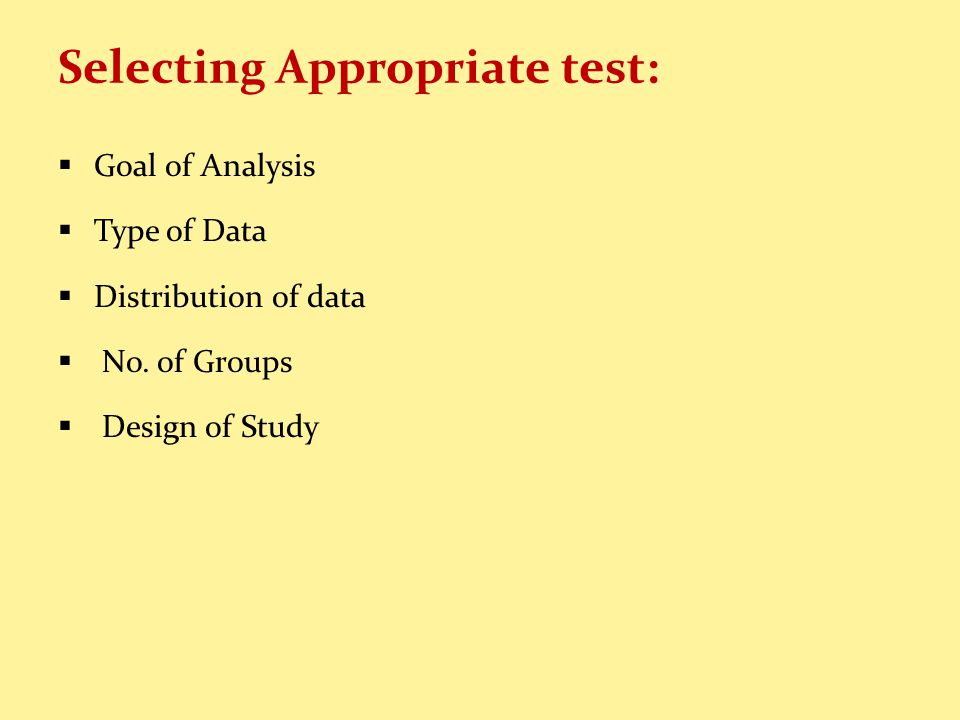 Selecting Appropriate test: Goal of Analysis Type of Data Distribution of data No.