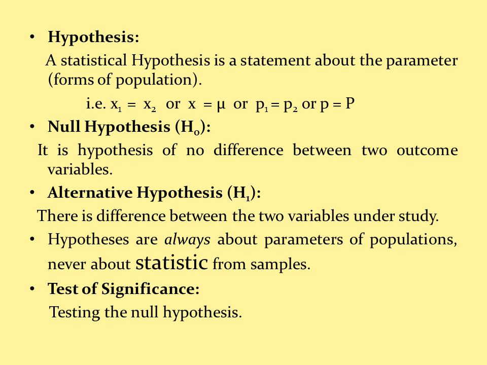 Hypothesis: A statistical Hypothesis is a statement about the parameter (forms of population).