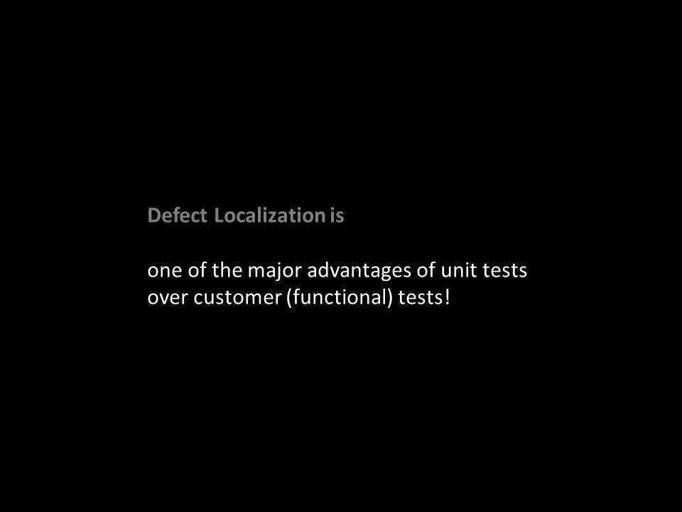 one of the major advantages of unit tests over customer (functional) tests!