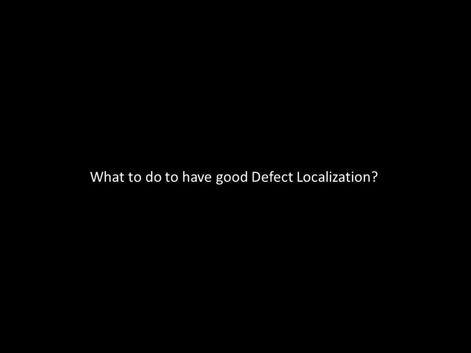 What to do to have good Defect Localization?