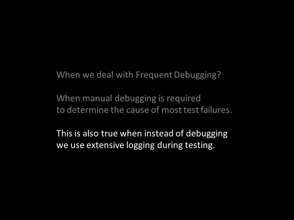 When we deal with Frequent Debugging.