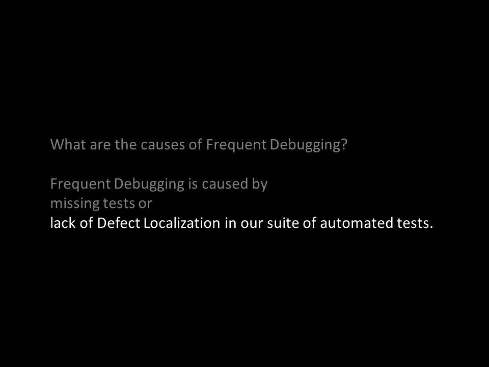 What are the causes of Frequent Debugging.