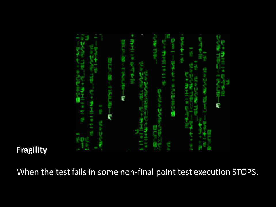 Fragility When the test fails in some non-final point test execution STOPS.