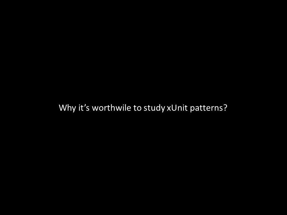 Why its worthwile to study xUnit patterns?