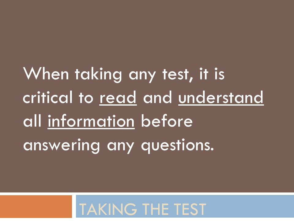 TAKING THE TEST When taking any test, it is critical to read and understand all information before answering any questions.