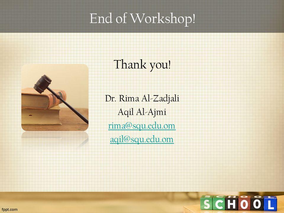 End of Workshop! Thank you! Dr. Rima Al-Zadjali Aqil Al-Ajmi rima@squ.edu.om aqil@squ.edu.om