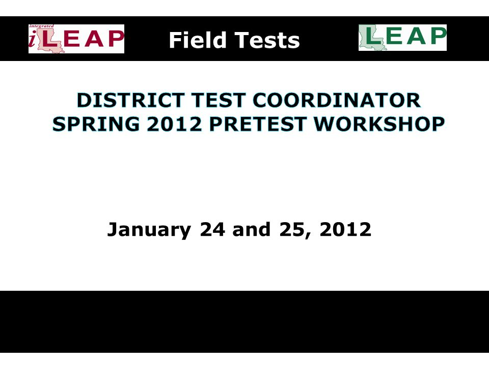 Field Test Key Dates Field Test materials arrive: Tuesday, March 13.