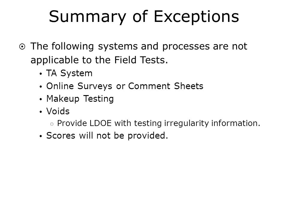 Summary of Exceptions The following systems and processes are not applicable to the Field Tests.