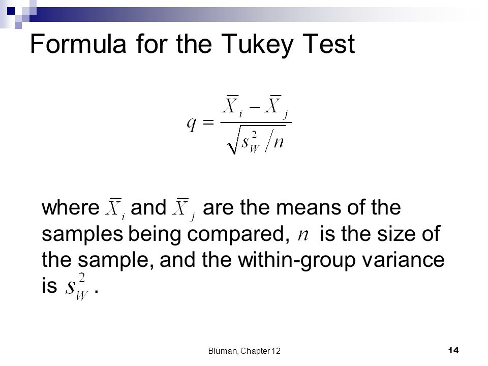 Formula for the Tukey Test where and are the means of the samples being compared, is the size of the sample, and the within-group variance is. Bluman,