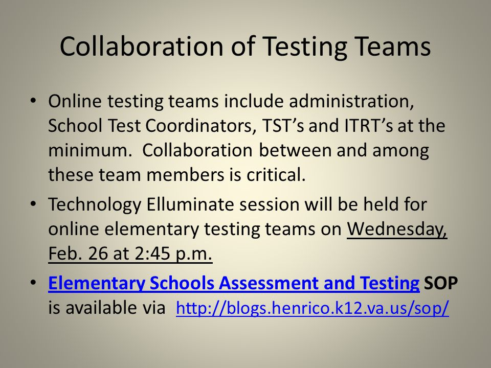 Collaboration of Testing Teams Online testing teams include administration, School Test Coordinators, TSTs and ITRTs at the minimum.