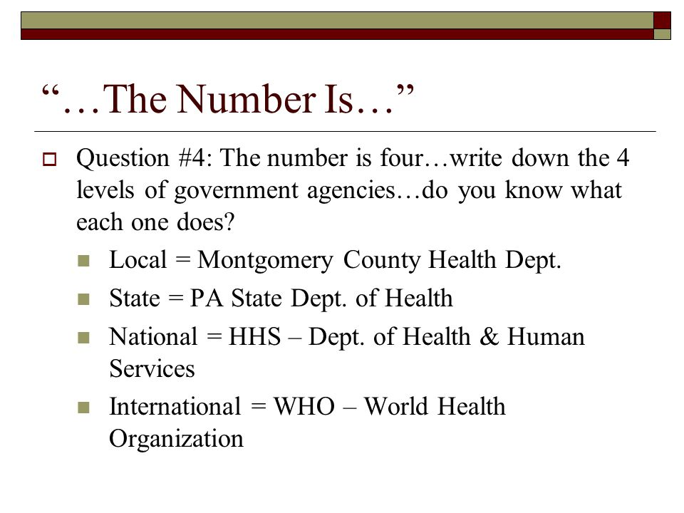 …The Number Is… Question #4: The number is four…write down the 4 levels of government agencies…do you know what each one does.