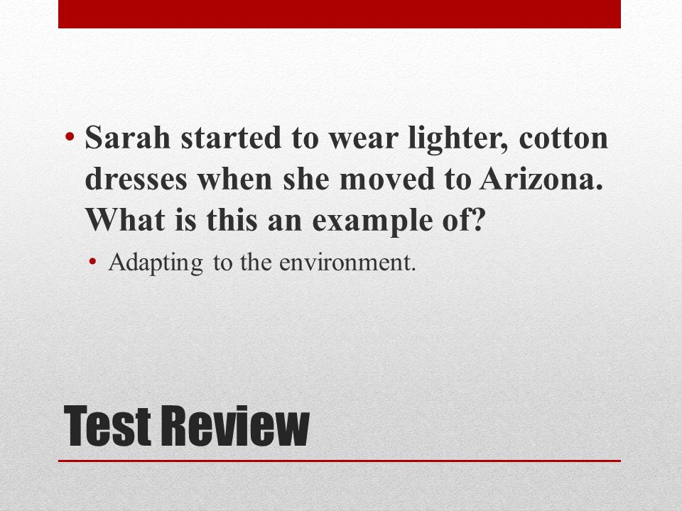 Test Review Sarah started to wear lighter, cotton dresses when she moved to Arizona.