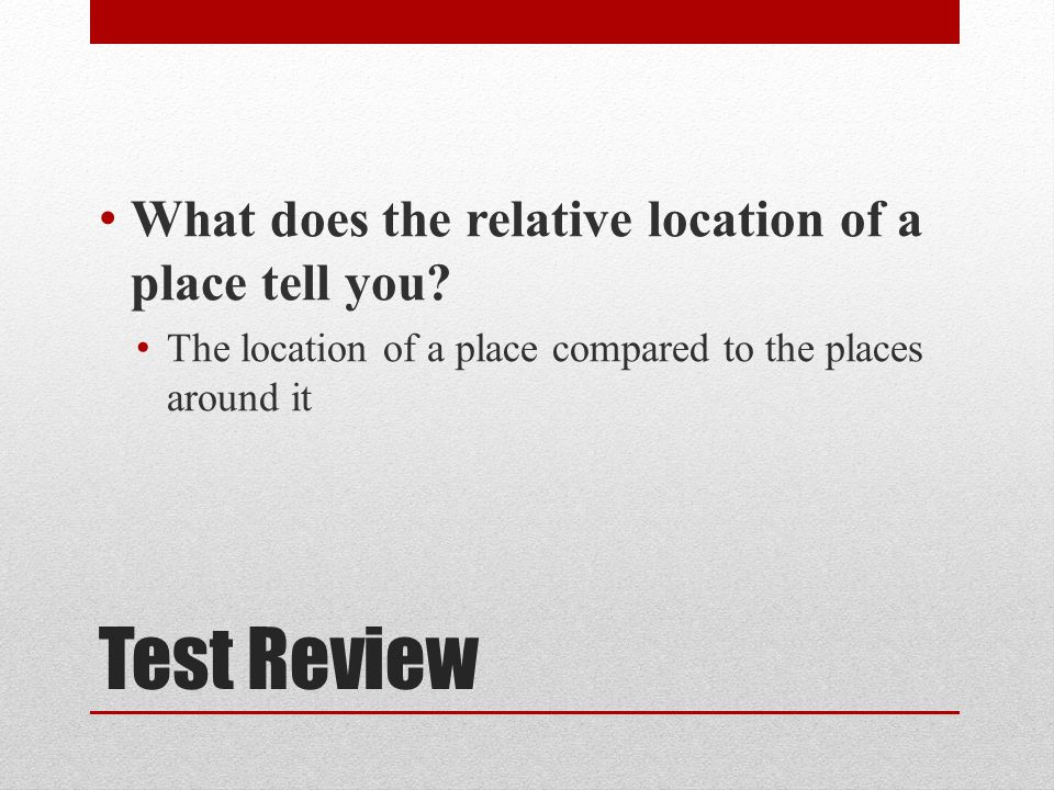 What does the relative location of a place tell you.