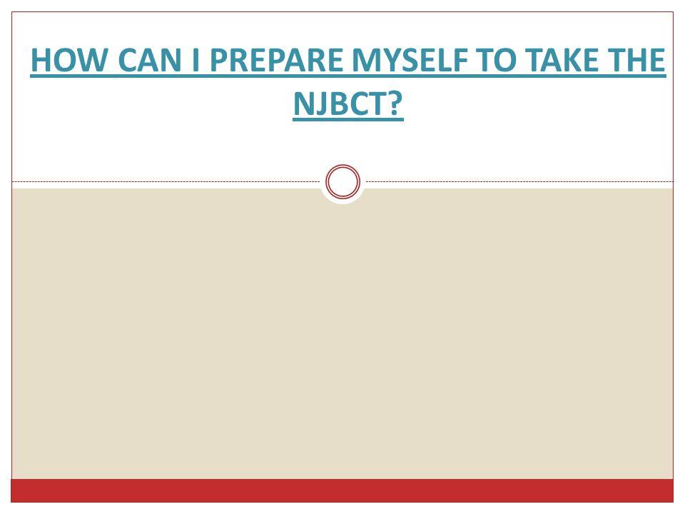 HOW CAN I PREPARE MYSELF TO TAKE THE NJBCT?