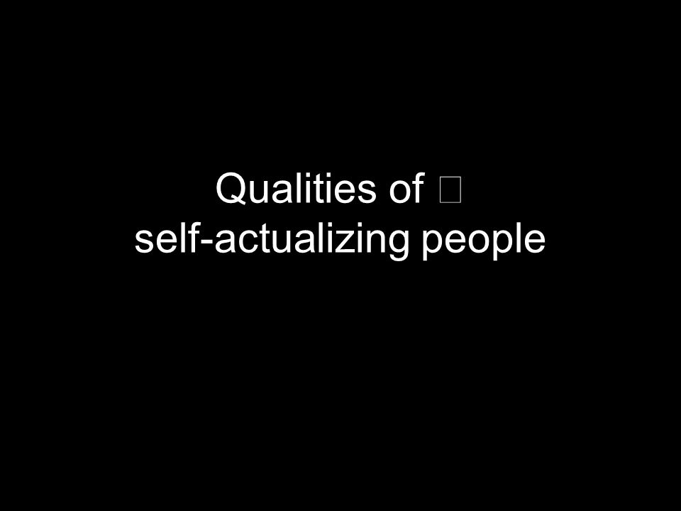 Qualities of self-actualizing people