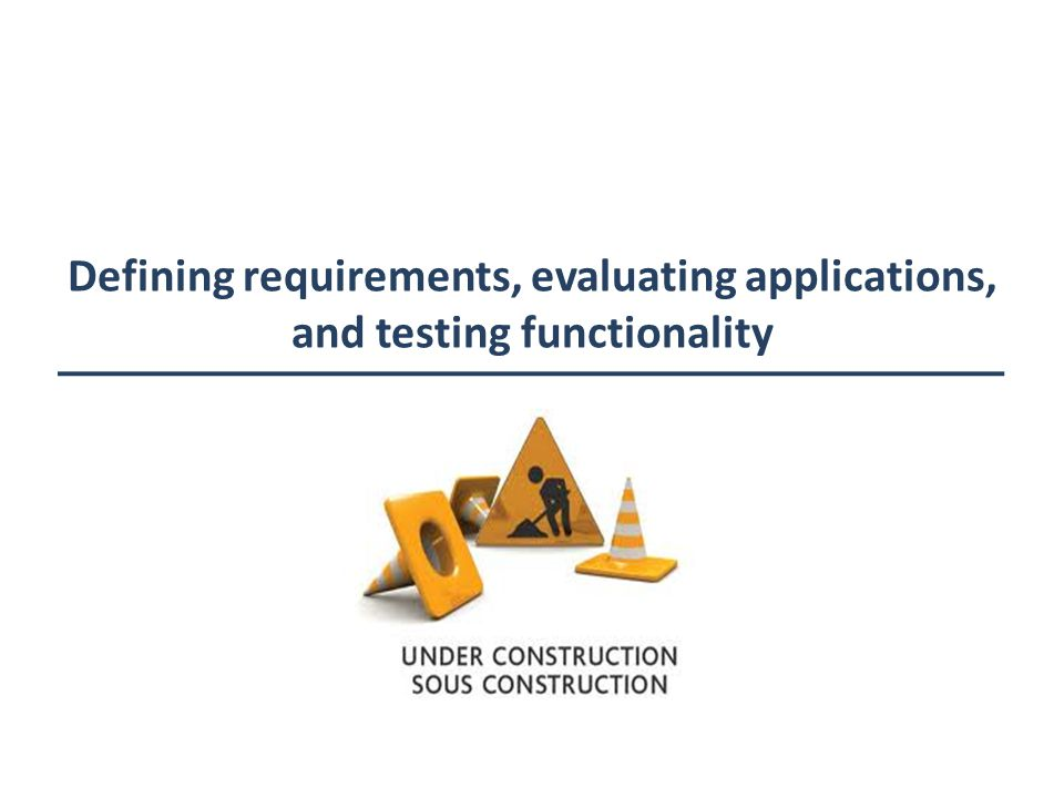 Defining requirements, evaluating applications, and testing functionality
