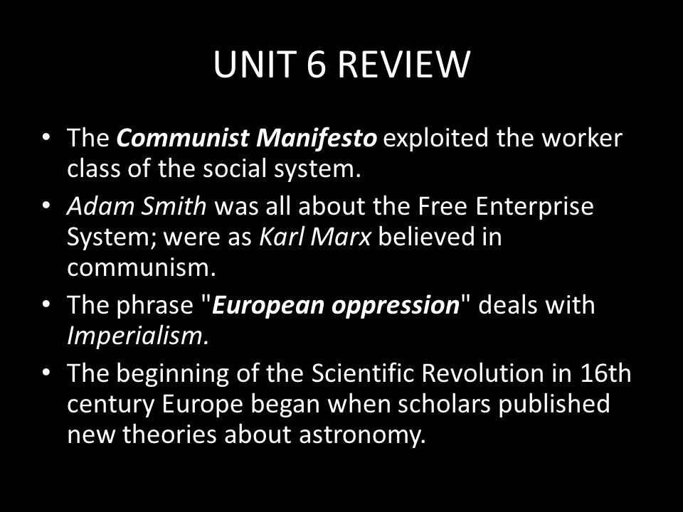 UNIT 6 REVIEW The Communist Manifesto exploited the worker class of the social system.