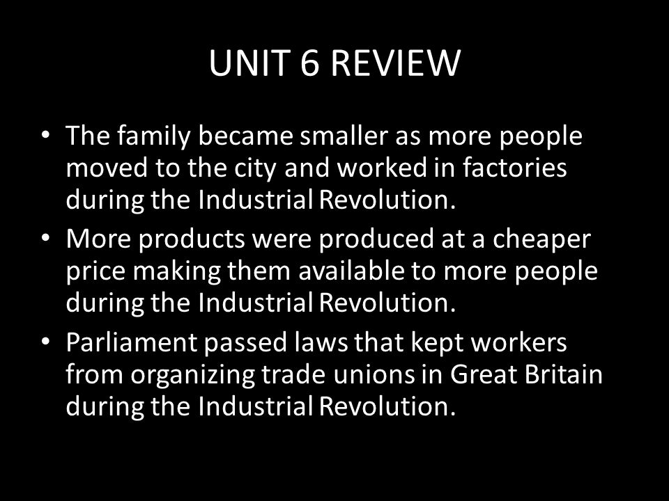 UNIT 6 REVIEW In the later years of the Industrial Revolution the middle class workers gained more time off.