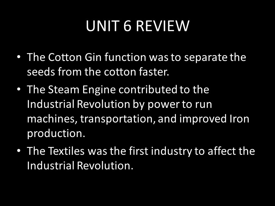 UNIT 6 REVIEW The Colonies contributed to the Industrial Revolution by supplying raw materials to Great Britain.