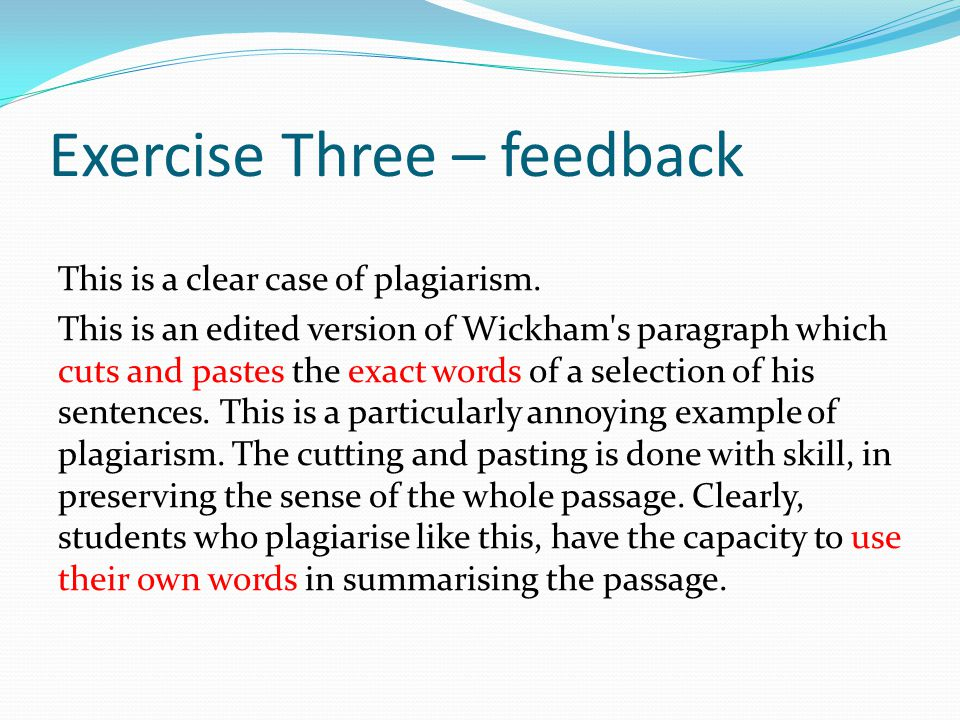 Exercise Three – feedback This is a clear case of plagiarism.