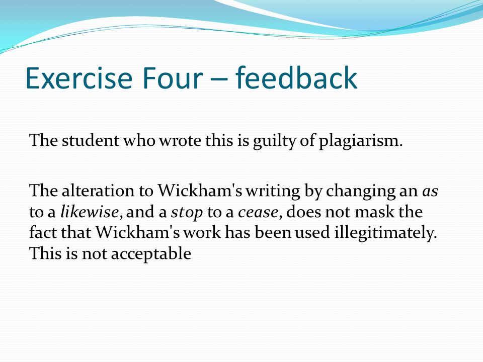 Exercise Four – feedback The student who wrote this is guilty of plagiarism.