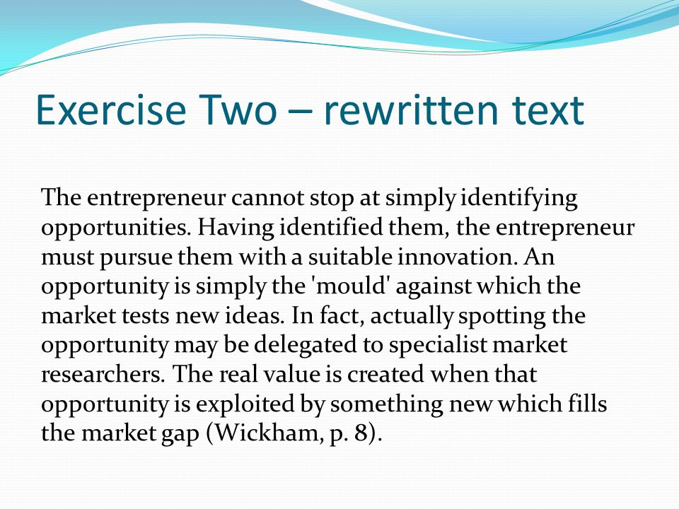 Exercise Two – rewritten text The entrepreneur cannot stop at simply identifying opportunities.