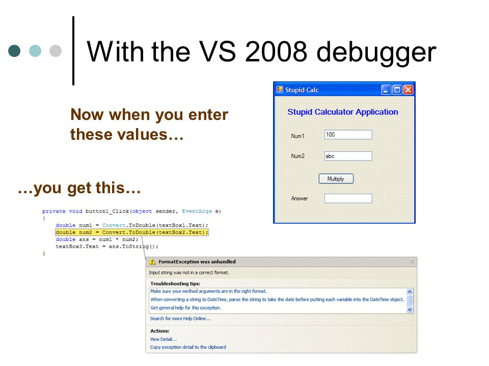 With the VS 2008 debugger Now when you enter these values… …you get this…