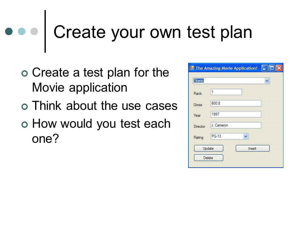 Create your own test plan Create a test plan for the Movie application Think about the use cases How would you test each one