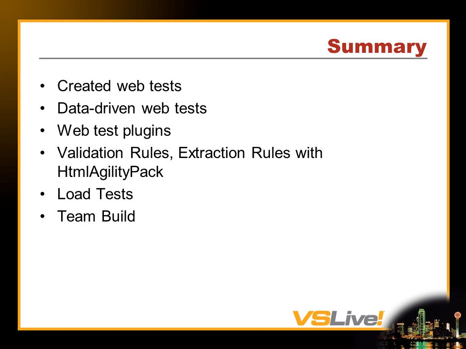 Summary Created web tests Data-driven web tests Web test plugins Validation Rules, Extraction Rules with HtmlAgilityPack Load Tests Team Build