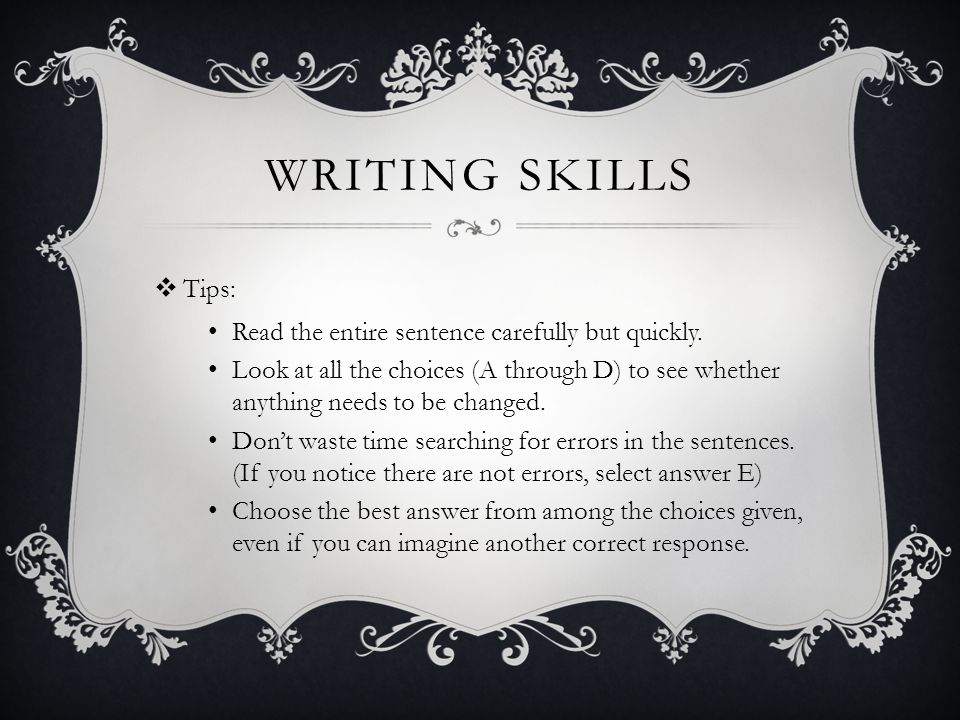 WRITING SKILLS Tips: Read the entire sentence carefully but quickly.