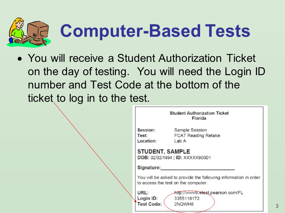 3 You will receive a Student Authorization Ticket on the day of testing.