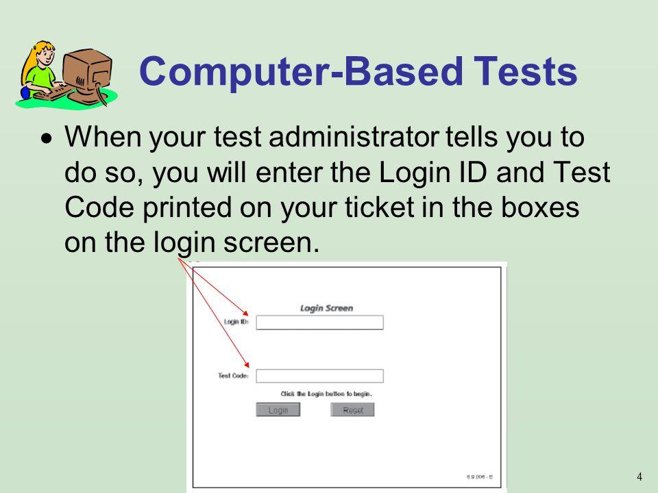 4 When your test administrator tells you to do so, you will enter the Login ID and Test Code printed on your ticket in the boxes on the login screen.
