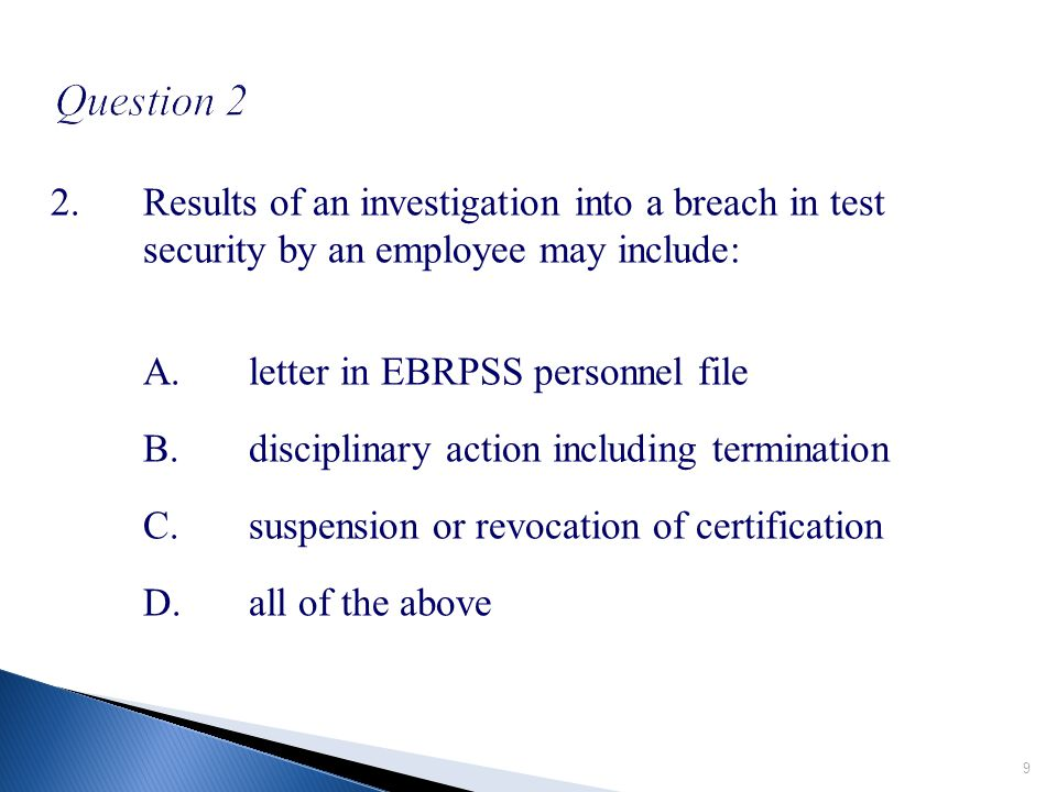 1.East Baton Rouge Parish School System (EBRPSS) Test Security policy applies to A.all employees of East Baton Rouge Parish Schools B.only test administrators C.only classroom teachers in testing grades or subjects D.only school staff with access to test materials 8